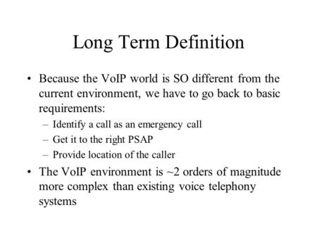 Long Term Definition Because the VoIP world is SO different from the current environment, we have to go back to basic requirements: –Identify a call as.