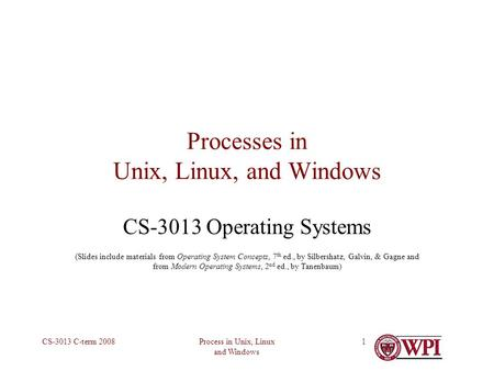 Process in Unix, Linux and Windows CS-3013 C-term 20081 Processes in Unix, Linux, and Windows CS-3013 Operating Systems (Slides include materials from.