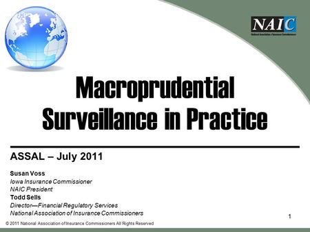 Macroprudential Surveillance in Practice ASSAL – July 2011 Susan Voss Iowa Insurance Commissioner NAIC President Todd Sells Director—Financial Regulatory.