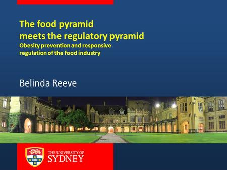 The food pyramid meets the regulatory pyramid Obesity prevention and responsive regulation of the food industry Belinda Reeve.