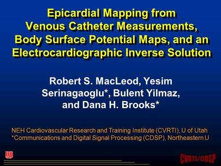 Epicardial Mapping from Venous Catheter Measurements, Body Surface Potential Maps, and an Electrocardiographic Inverse Solution Robert S. MacLeod, Yesim.