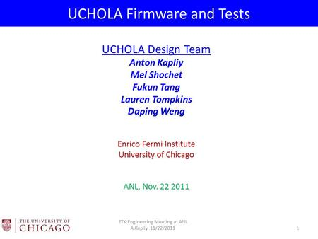 UCHOLA Firmware and Tests UCHOLA Design Team Anton Kapliy Mel Shochet Fukun Tang Lauren Tompkins Daping Weng Enrico Fermi Institute University of Chicago.