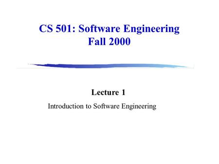 CS 501: Software Engineering Fall 2000 Lecture 1 Introduction to Software Engineering.