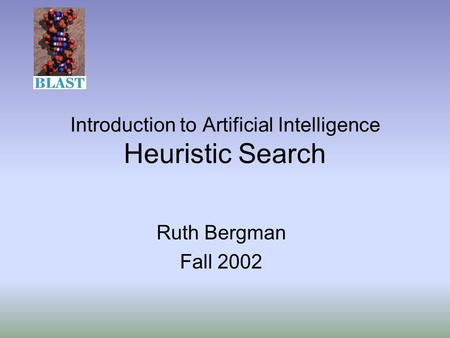Introduction to Artificial Intelligence Heuristic Search Ruth Bergman Fall 2002.