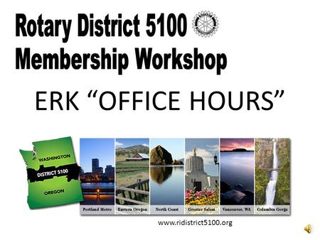 "ERK ""OFFICE HOURS"" www.ridistrict5100.org To get credit for this workshop as your option for Part A of the quiz: 1.Download and/or print out the handout."