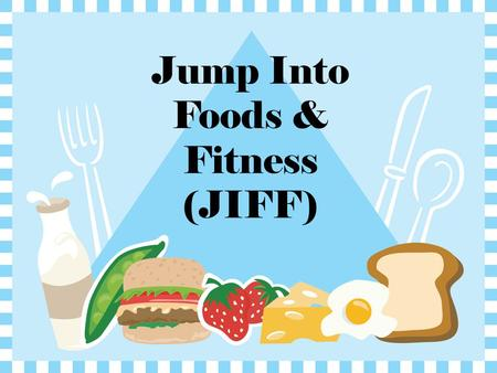 Jump Into Foods & Fitness (JIFF). What is the difference between: A jump? A hop? A leap?