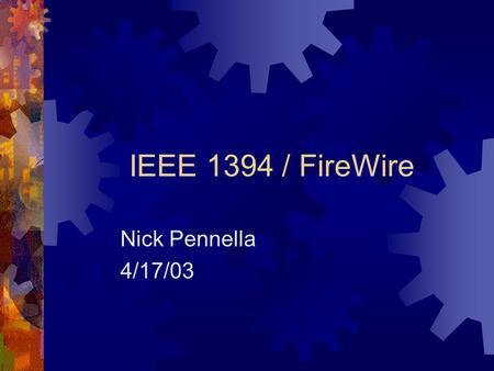 IEEE 1394 / FireWire Nick Pennella 4/17/03. Introduction  -Originally Created by Apple and standardized as IEEE1394 in 1995  -Was intended to be used.