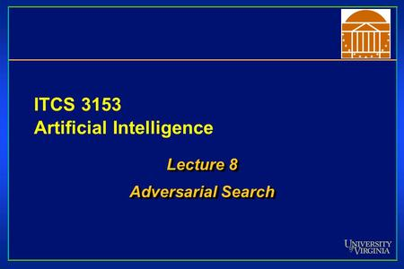 ITCS 3153 Artificial Intelligence Lecture 8 Adversarial Search Lecture 8 Adversarial Search.