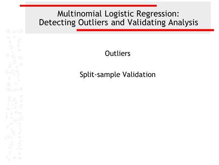 Multinomial Logistic Regression: Detecting Outliers and Validating Analysis Outliers Split-sample Validation.