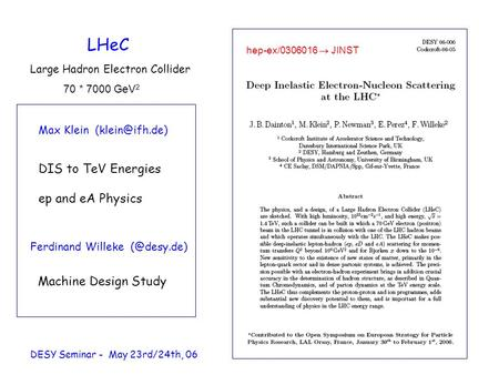 LHeC Large Hadron Electron Collider DIS to TeV Energies ep and eA Physics Max Klein DESY Seminar - May 23rd/24th, 06 hep-ex/0306016  JINST.
