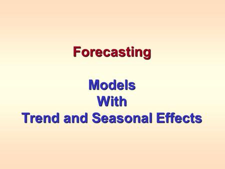 ForecastingModelsWith Trend and Seasonal Effects.