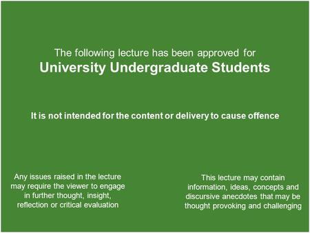 The following lecture has been approved for University Undergraduate Students It is not intended for the content or delivery to cause offence Any issues.