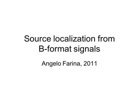 Source localization from B-format signals Angelo Farina, 2011.