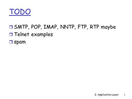 TODO SMTP, POP, IMAP, NNTP, FTP, RTP maybe Telnet examples spam