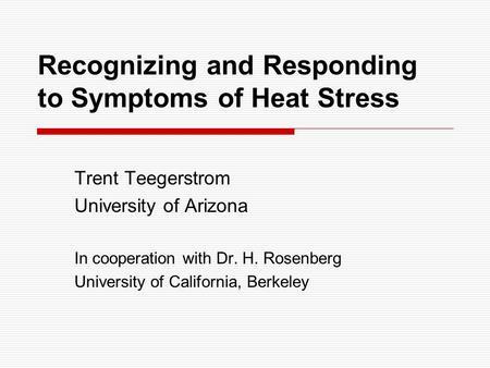 Recognizing and Responding to Symptoms of Heat Stress Trent Teegerstrom University of Arizona In cooperation with Dr. H. Rosenberg University of California,
