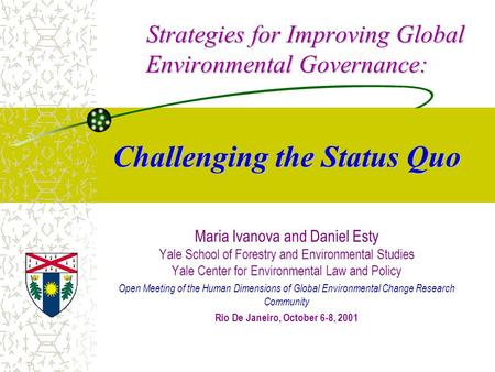 Strategies for Improving Global Environmental Governance: Challenging the Status Quo Strategies for Improving Global Environmental Governance: Challenging.