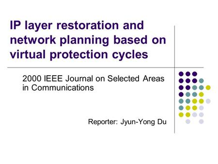 IP layer restoration and network planning based on virtual protection cycles 2000 IEEE Journal on Selected Areas in Communications Reporter: Jyun-Yong.