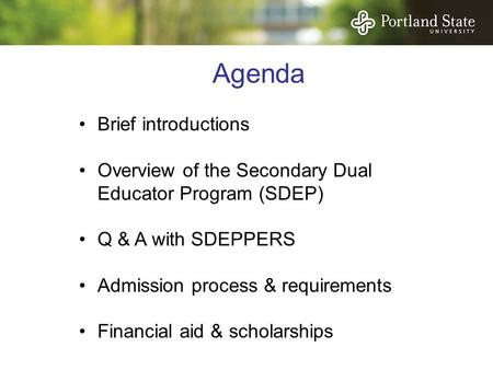 Agenda Brief introductions Overview of the Secondary Dual Educator Program (SDEP) Q & A with SDEPPERS Admission process & requirements Financial aid &