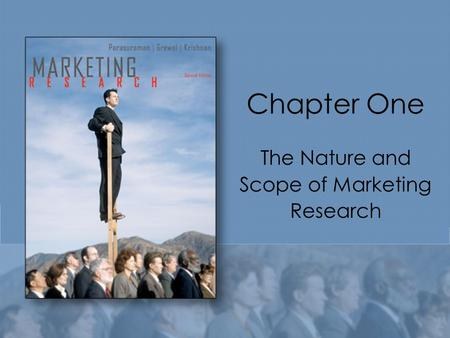 Chapter One The Nature and Scope of <strong>Marketing</strong> Research.