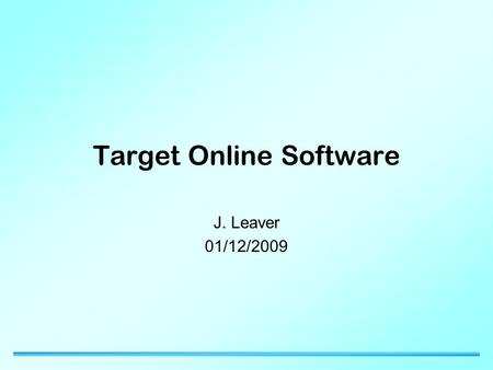 Target Online Software J. Leaver 01/12/2009. 25/06/2015Imperial College 2 Target Controller Software Software for Stage 1 upgrade nearing completion –Hardware.