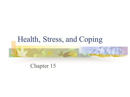 Health, Stress, and Coping Chapter 15. Health, stress, and coping What is stress? The stress-illness mystery The physiology of stress The psychology of.