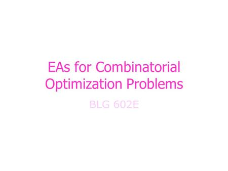 EAs for Combinatorial Optimization Problems BLG 602E.