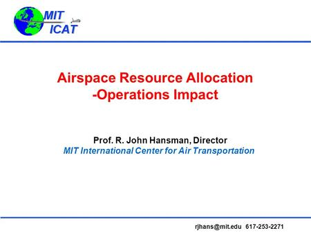 Airspace Resource Allocation -Operations Impact Prof. R. John Hansman, Director MIT International Center for Air Transportation 617-253-2271.