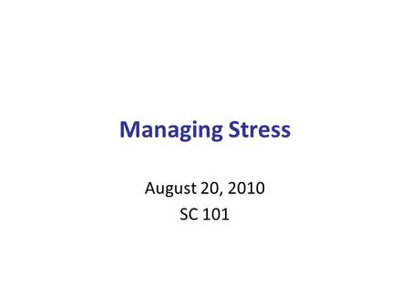 Managing Stress August 20, 2010 SC 101. Post-traumatic stress disorder An extreme reaction to a stressful event or period of time The most common cause.