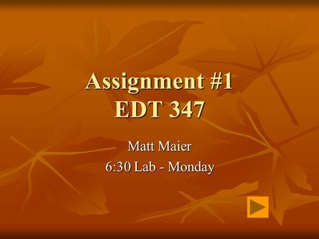 Assignment #1 EDT 347 Matt Maier 6:30 Lab - Monday.