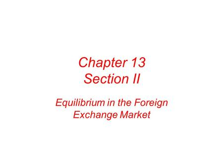 Chapter 13 Section II Equilibrium in the Foreign Exchange Market.