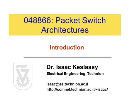 048866: Packet Switch Architectures Dr. Isaac Keslassy Electrical Engineering, Technion  Introduction.