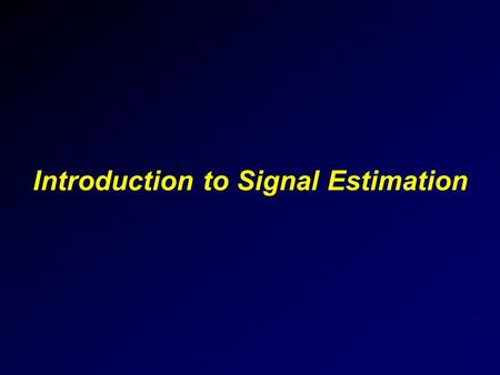 Introduction to Signal Estimation. 94/10/142 Outline 