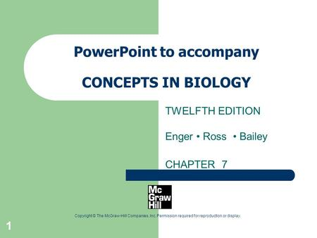 1 Copyright © The McGraw-Hill Companies, Inc. Permission required for reproduction or display. PowerPoint to accompany CONCEPTS IN BIOLOGY TWELFTH EDITION.