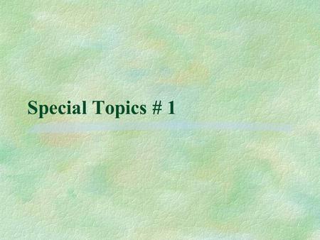 Special Topics # 1. Pre-Natal Issues Factors Affecting The Fetus §Food Ingestion l PKU l Over the counter drugs: Aspirin: Rye Syndrome l Vitamins; C,