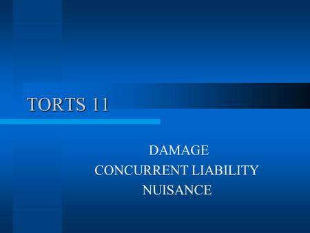 TORTS 11 DAMAGE CONCURRENT LIABILITY NUISANCE. THE IMPACT OF THE CIVIL LIABILITY ACT: Summary of Provisions Cap on non-economic loss - $350,000 General.