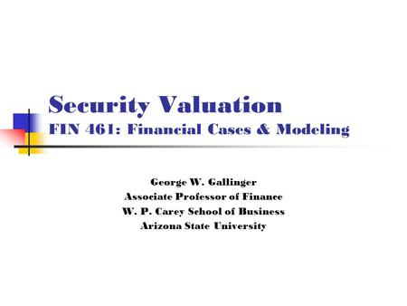 Security Valuation FIN 461: Financial Cases & Modeling