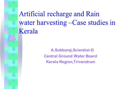 Artificial recharge and Rain water harvesting –Case studies in Kerala