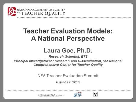 Teacher Evaluation Models: A National Perspective Laura Goe, Ph.D. Research Scientist, ETS Principal Investigator for Research and Dissemination,The National.