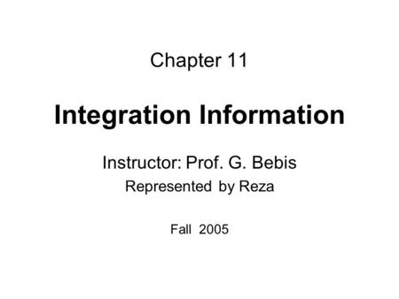Chapter 11 Integration Information Instructor: Prof. G. Bebis Represented by Reza Fall 2005.