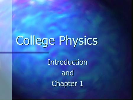 College Physics Introductionand Chapter 1. Measurements Basis of testing theories in science Basis of testing theories in science Need to have consistent.