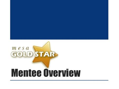Mentee Overview. Welcome to Gold Star Welcome to Gold Star mentee! This pilot has been designed based on Quality Matters, a faculty- centered, peer review.