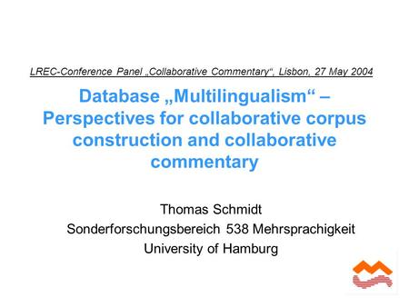 "Database ""Multilingualism"" – Perspectives for collaborative corpus construction and collaborative commentary Thomas Schmidt Sonderforschungsbereich 538."