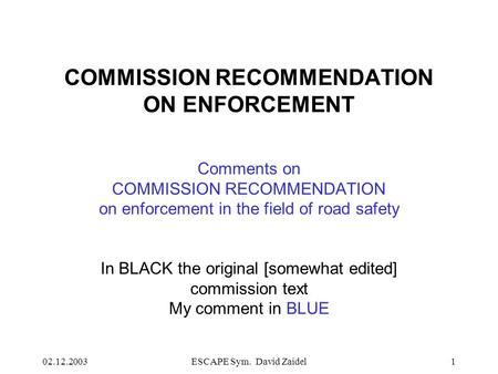 02.12.2003ESCAPE Sym. David Zaidel1 COMMISSION RECOMMENDATION ON ENFORCEMENT Comments on COMMISSION RECOMMENDATION on enforcement in the field of road.