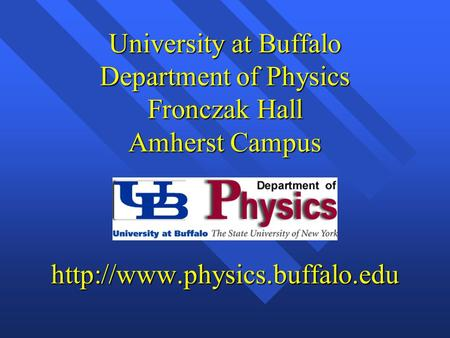 University at Buffalo Department of Physics Fronczak Hall Amherst Campus