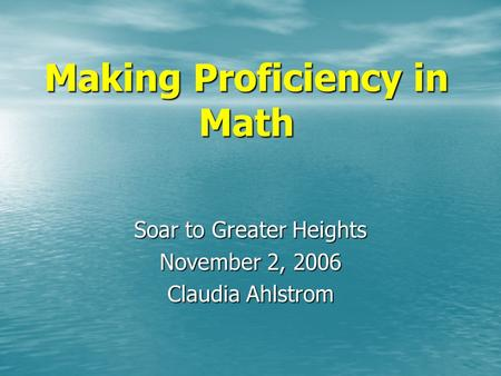 Making Proficiency in Math Soar to Greater Heights November 2, 2006 Claudia Ahlstrom.