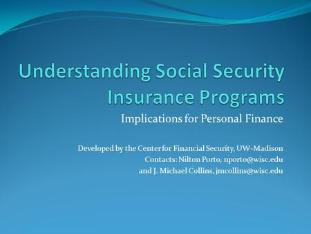 Implications for Personal Finance Developed by the Center for Financial Security, UW-Madison Contacts: Nilton Porto, and J. Michael Collins,