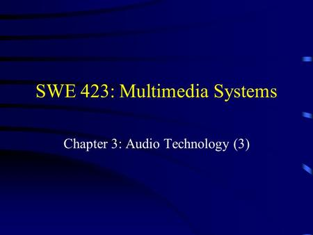 SWE 423: Multimedia Systems Chapter 3: Audio Technology (3)