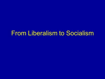 From Liberalism to Socialism. Move from Laissez Faire Growth in labor unions Growth of Labour Party.
