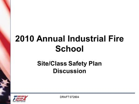 DRAFT 072604 2010 Annual Industrial Fire School Site/Class Safety Plan Discussion.