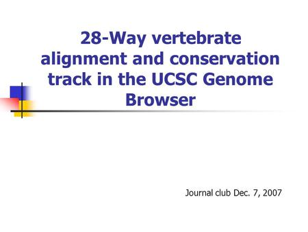 28-Way vertebrate alignment and conservation track in the UCSC Genome Browser Journal club Dec. 7, 2007.
